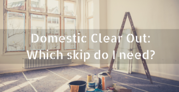 Domestic Clear Out: Which skip do I need