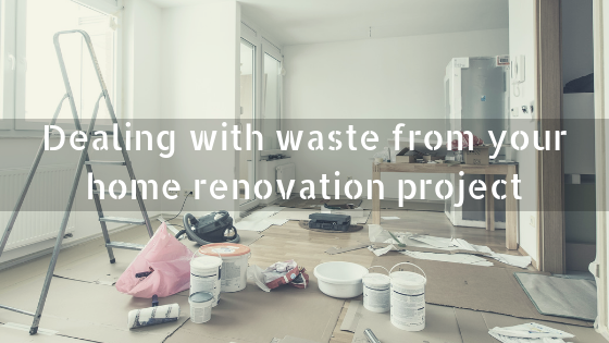 Dealing with waste from your home renovation project