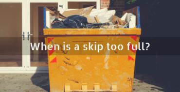 When is a skip too full