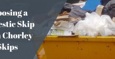 Choosing a domestic skip from Chorley Skips