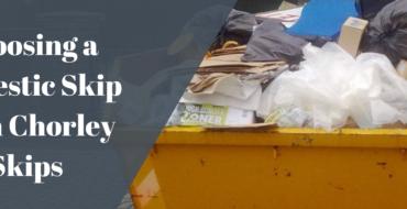 Choosing a domestic skip from Chorley Skips