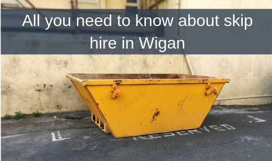 All you need to know about skip hire in Wigan