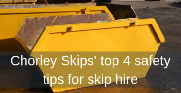 Chorley Skips' top 4 safety tips for skip hire