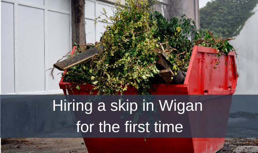 Hiring a skip in Wigan for the first time