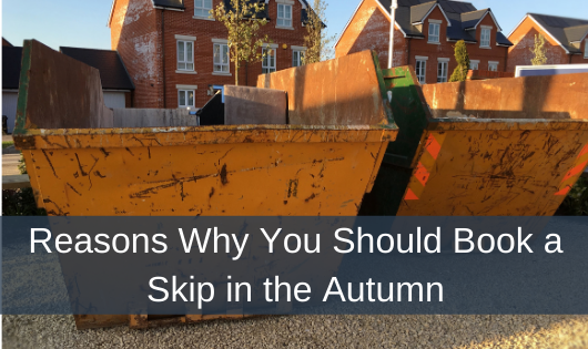 Reasons Why You Should Book a Skip in the Autumn